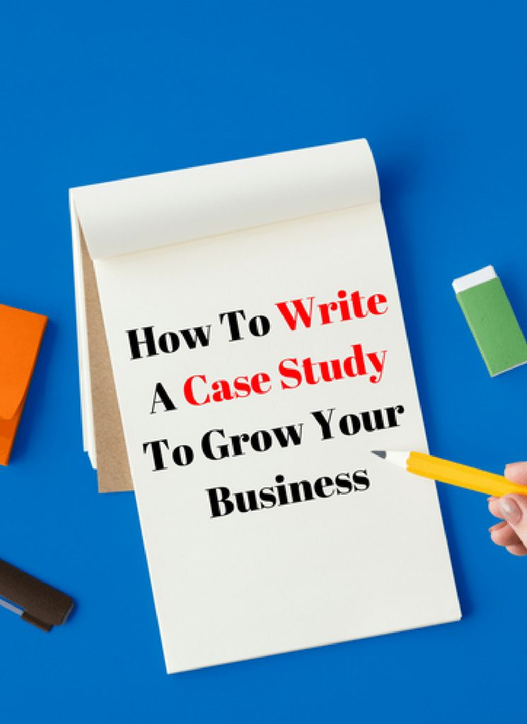How To Write A Case Study To Grow Your Business