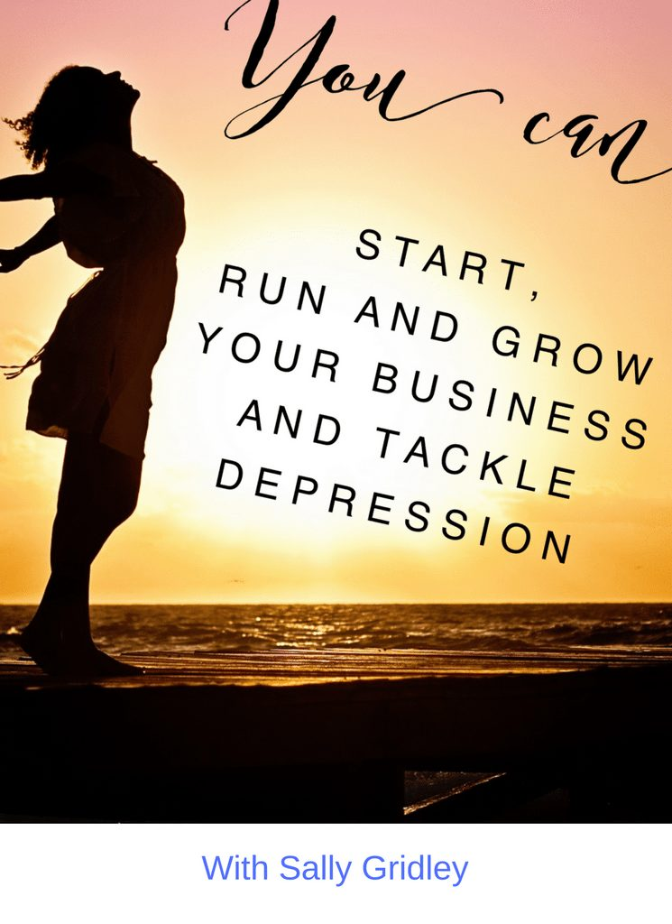 Yes! You Can Start, run and grow your business with depression